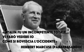 Herbert Marcuse (parafrasando) - «Vi farò vedere io come si rovescia l'Occidente».