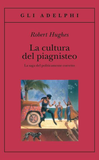 robert-hughes-la-cultura-del-piagnisteo-adelphi-edizioni